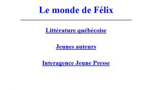 Site officiel : http://felix.cyberscol.qc.ca